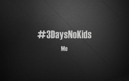 3DaysNoKids